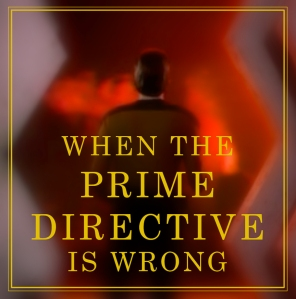 When-The-Prime-Directive-Is-Wrong