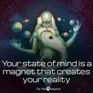 Your State of Mind Creates