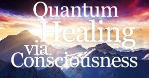 cr-blog-quantum-healing-via-consciousness