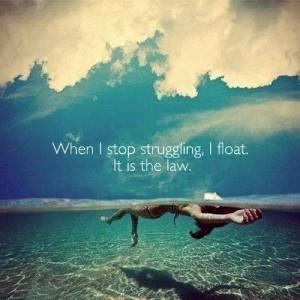 Don't Struggle. Float.